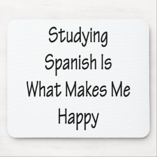 Studying Spanish Is What Makes Me Happy Mouse Pad
