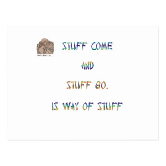 Stuff comes and stuff goes, it's the way of stuff. postcard