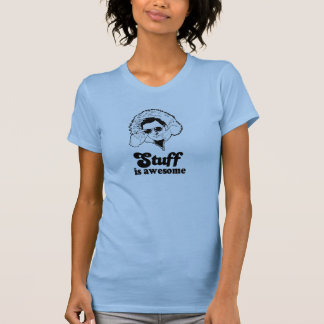 STUFF IS AWESOME T SHIRTS
