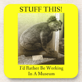 Stuff This I'd Rather Be Working In A Museum Beverage Coaster