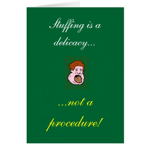 Stuffing is a delicacy..., card