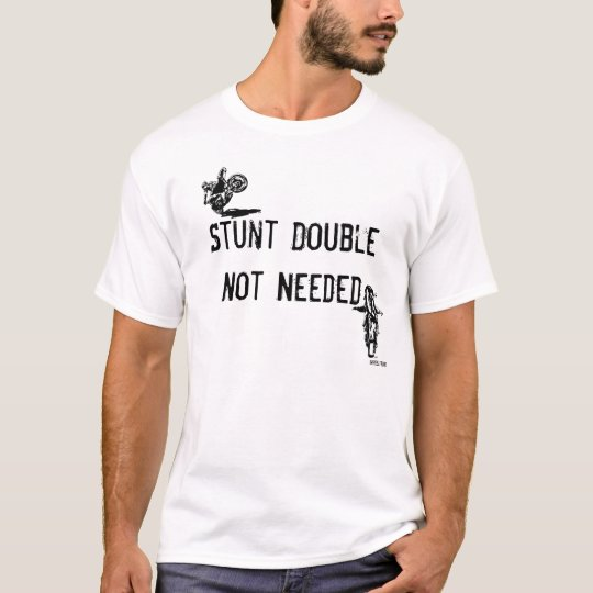 Stund Double not needed.. T-Shirt