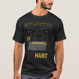 STUNTIN IS A HABIT T-Shirt