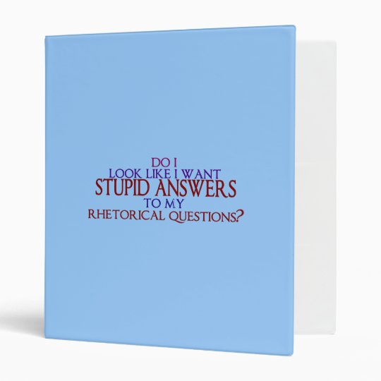 Stupid Answers to my Rhetorical Questions? Binder