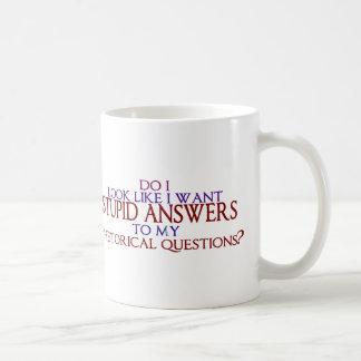 Stupid Answers to my Rhetorical Questions? Coffee Mug