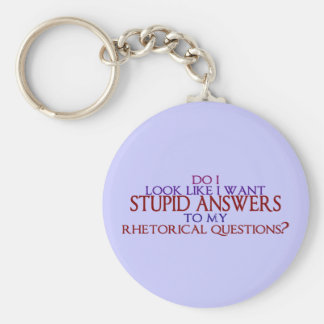 Stupid Answers to my Rhetorical Questions? Keychain