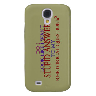Stupid Answers to my Rhetorical Questions? Samsung Galaxy S4 Case