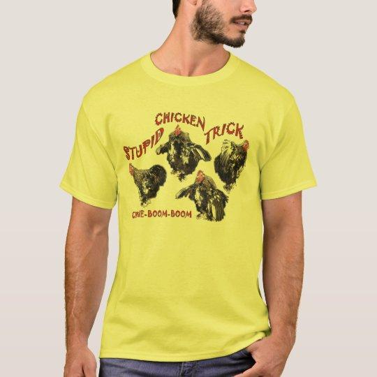 STUPID-CHICKEN-TRICK T-Shirt