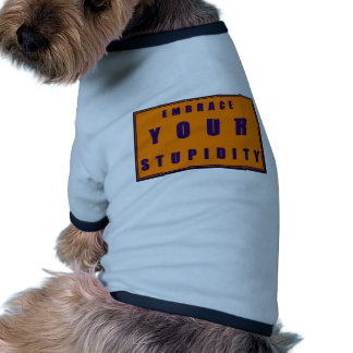 Stupid Embrace Doggie T Shirt