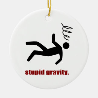 Stupid Gravity - I Do My Own Stunts Ceramic Ornament