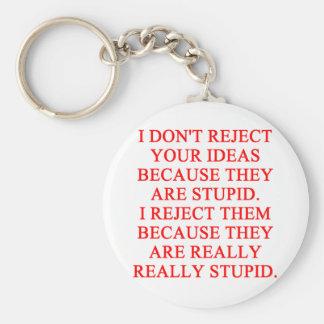 STUPID ideas insult Key Chains