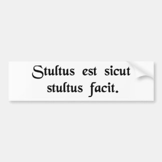 Stupid is as stupid does. car bumper sticker