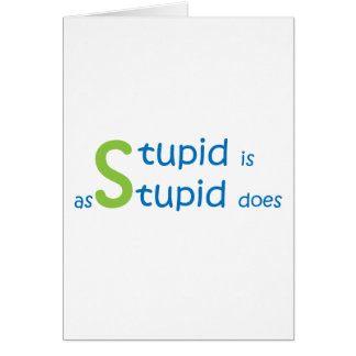 Stupid is as stupid does card