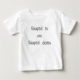 stupid is as stupid does.png baby T-Shirt