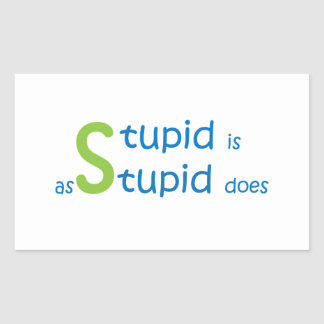 Stupid is as stupid does rectangular sticker