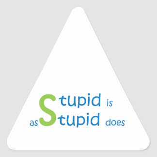 Stupid is as stupid does triangle sticker