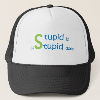 Stupid is as stupid does trucker hat