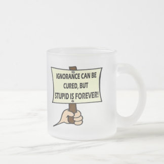 Stupid Is Forever T-shirts and Gifts Coffee Mugs