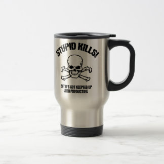 Stupid Kills Travel Mug