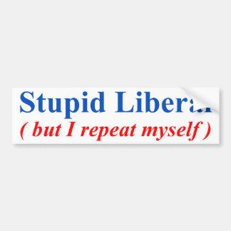 Stupid Liberal Car Bumper Sticker