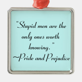Stupid Men Worth Knowing Jane Austen Quote Metal Ornament