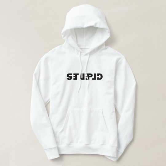 Stupid on the Shirt, Clever in the Mirror Hoodie
