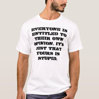 Stupid Opinion Shirt