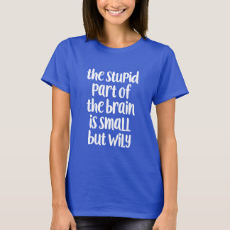 stupid part of the brain T-Shirt