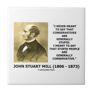 Stupid People Are Generally Conservative Quote Ceramic Tile