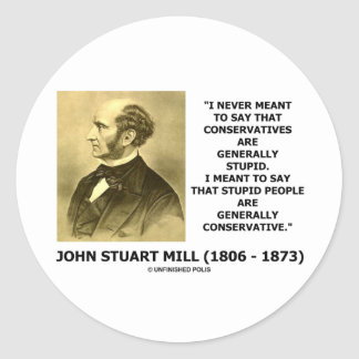 Stupid People Are Generally Conservative Quote Classic Round Sticker