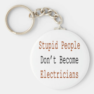 Stupid People Don't Become Electricians Keychains