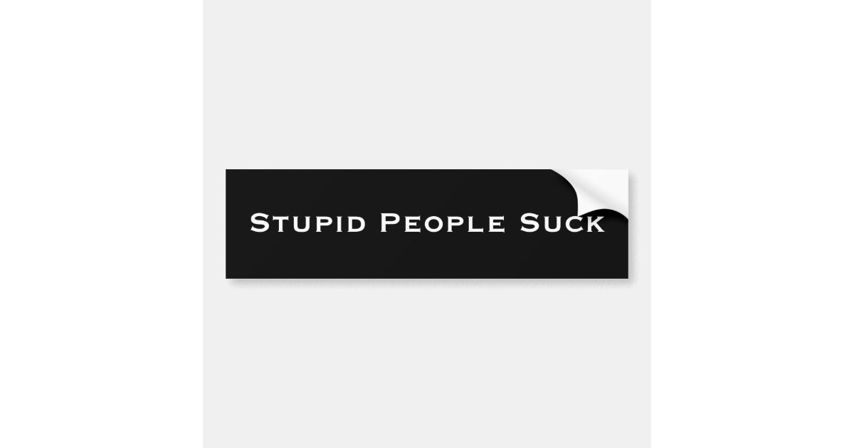 Stupid people suck