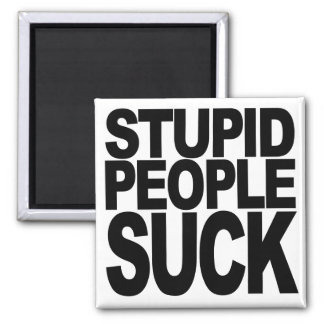 Stupid People Suck Magnet