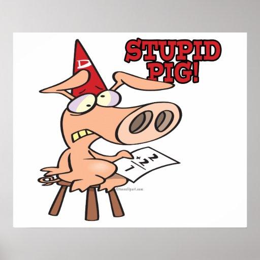 stupid pig dunce hog cartoon poster