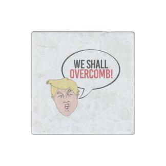 Stupid Trump Quote - We shall overcomb Stone Magnet