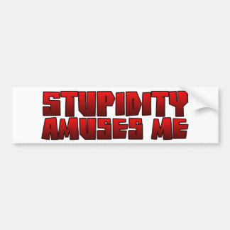 stupidity amuses me bumper stickers