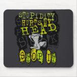 Stupidity Hurts My Head : Foamy Mousepad