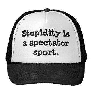 Stupidity is a spectator sport. trucker hat