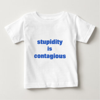 Stupidity is contagious baby T-Shirt