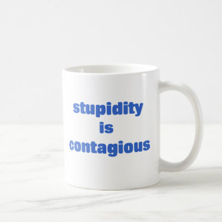 Stupidity is contagious coffee mug
