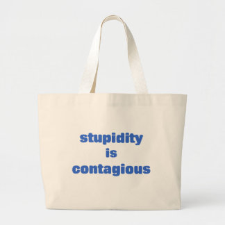 Stupidity is contagious large tote bag