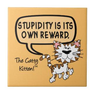 Stupidity is its own reward ceramic tile
