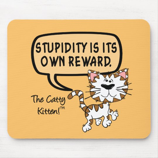 Stupidity is its own reward mouse pad