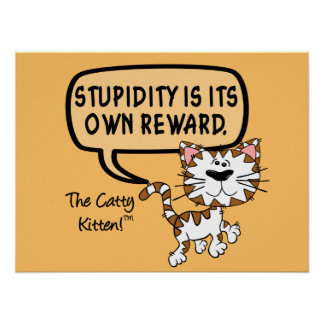 Stupidity is its own reward poster