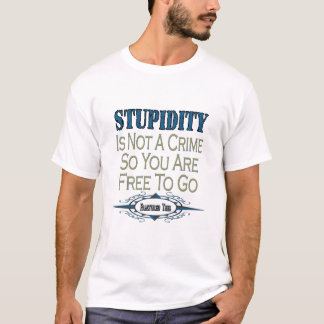 Stupidity is not a Crime T-Shirt