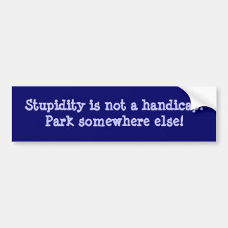 Stupidity is not a handicap bumper stickers