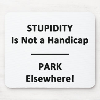 Stupidity is not a Handicap. Mouse Pad