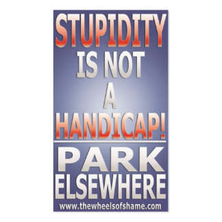 Stupidity is not a Handicap Park Elsewhere Business Card Templates