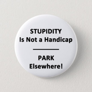Stupidity is not a Handicap. Pinback Button