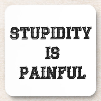 STUPIDITY IS PAINFUL TRUISMS DRINK COASTER